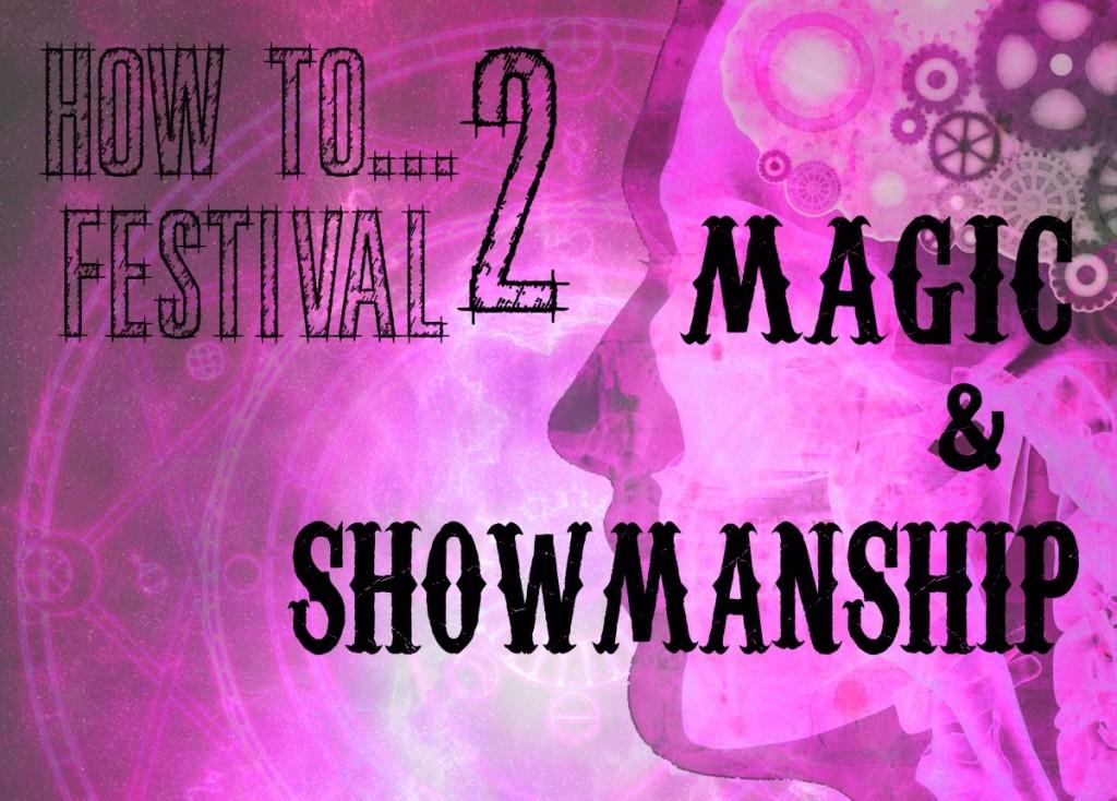 HOW TO...FESTIVAL 2 : MAGIC & SHOWMANSHIP