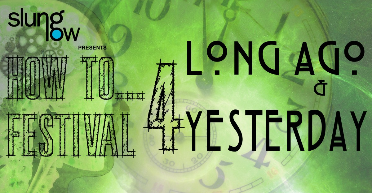HOW TO...FESTIVAL 4: Long Ago & Yesterday
