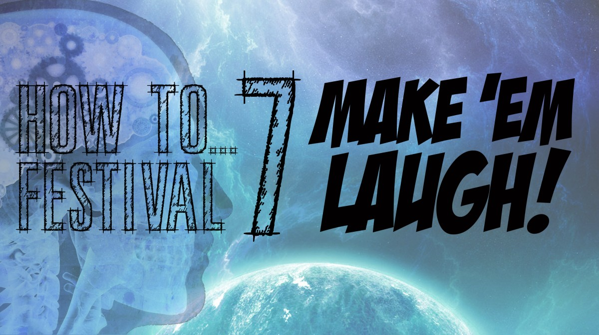 HOW TO...FESTIVAL 7: Make 'Em Laugh!